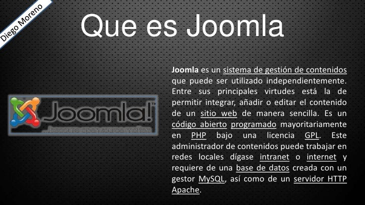 Que es Joomla     Joomla es un sistema de gestión de contenidos     que puede ser utilizado independientemente.     Entre ...