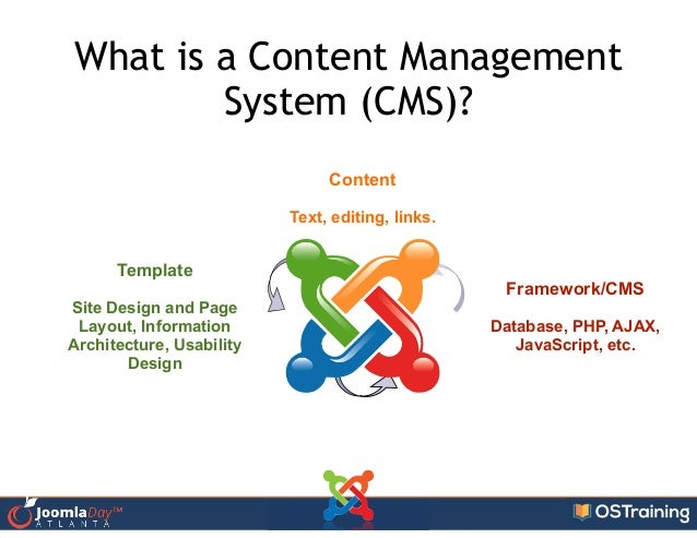 What is a Content Management System (CMS)? Framework/CMS ! Database, PHP, AJAX, JavaScript, etc. Content ! Text, editing, ...