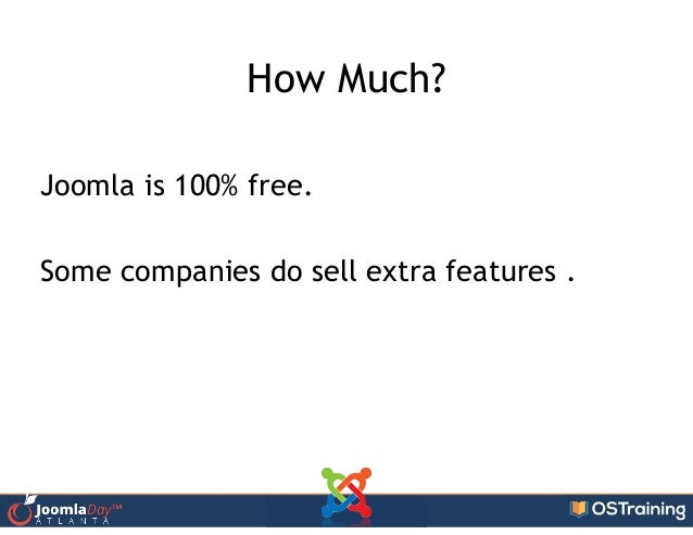 How Much? ! Joomla is 100% free. ! Some companies do sell extra features .