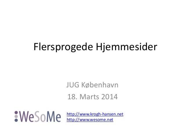 Flersprogede Hjemmesider JUG København 18. Marts 2014 http://www.krogh-hansen.net http://www.wesome.net