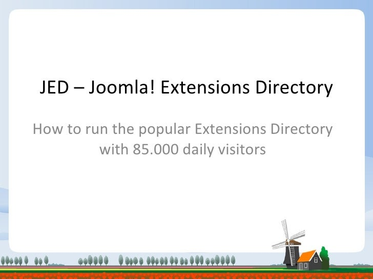 JED – Joomla! Extensions Directory How to run the popular Extensions Directory with 85.000 daily visitors