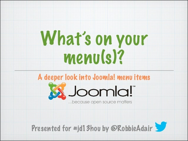 What's on your menu(s)? A deeper look into Joomla! menu items  Presented for #jd13hou by @RobbieAdair