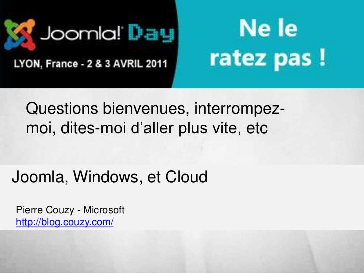 Joomla, Windows, et Cloud<br />Questions bienvenues, interrompez-moi, dites-moi d'aller plus vite, etc<br />Pierre Couzy -...