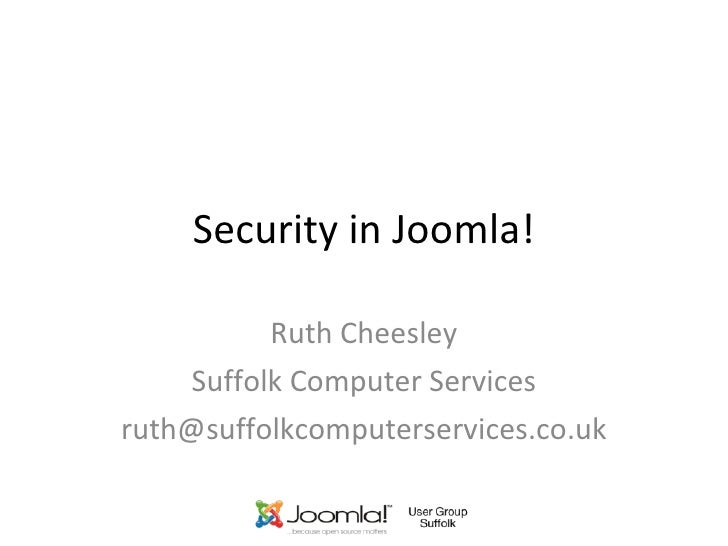 Security in Joomla! Ruth Cheesley Suffolk Computer Services [email_address]