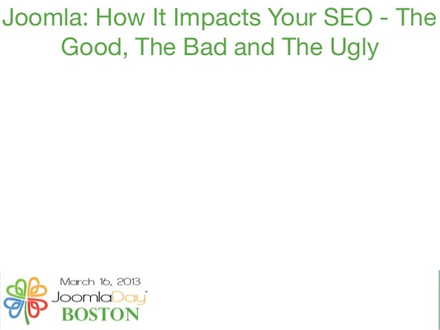 Joomla: How It Impacts Your SEO - The    Good, The Bad and The Ugly