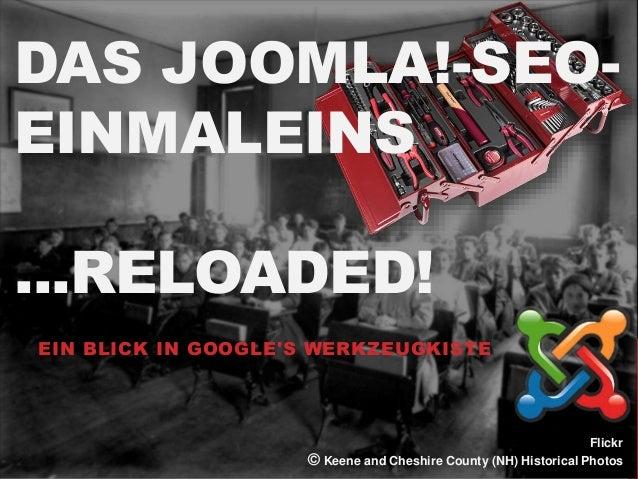 DAS JOOMLA!-SEO-EINMALEINS  ...RELOADED!  EIN BLICK IN GOOGLE'S WERKZEUGKISTE  @germanis | www.germanis.de  Flickr  © Keen...