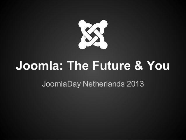 Joomla: The Future & You JoomlaDay Netherlands 2013