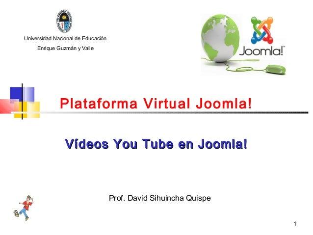 Universidad Nacional de Educación     Enrique Guzmán y Valle              Plataforma Virtual Joomla!                Vídeos...