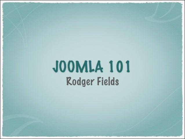 JOOMLA 101 Rodger Fields