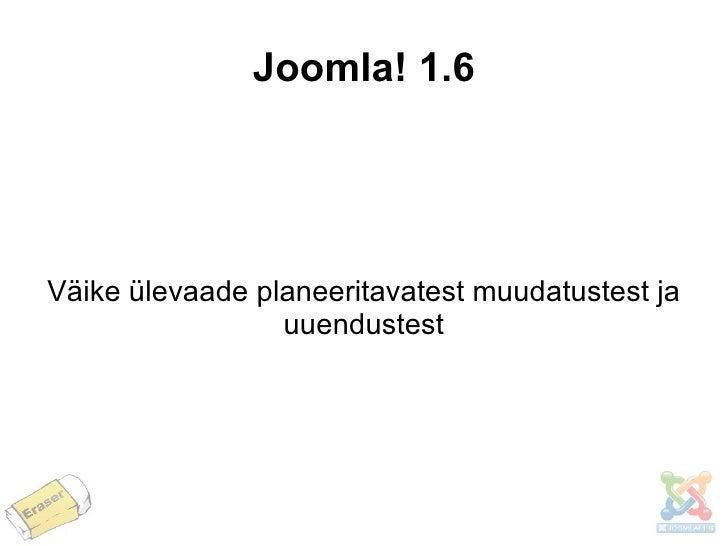 Joomla! 1.6 Väike ülevaade planeeritavatest muudatustest ja uuendustest