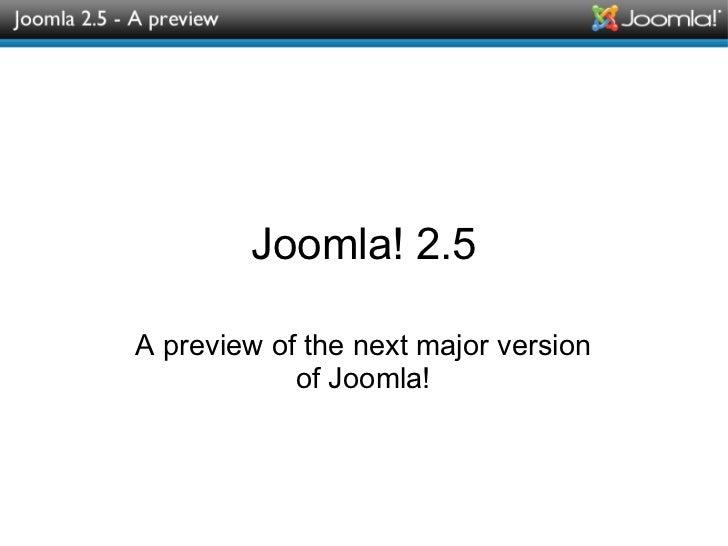 Joomla! 2.5 A preview of the next major version of Joomla!