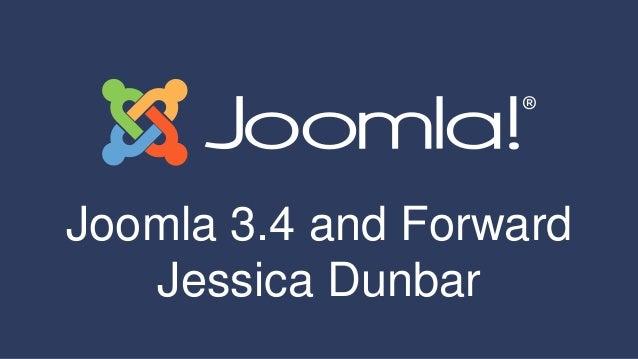 Joomla 3.4 and Forward Jessica Dunbar