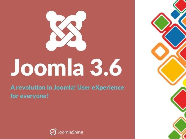 Joomla3.6 A revolution in Joomla! User eXperience for everyone!