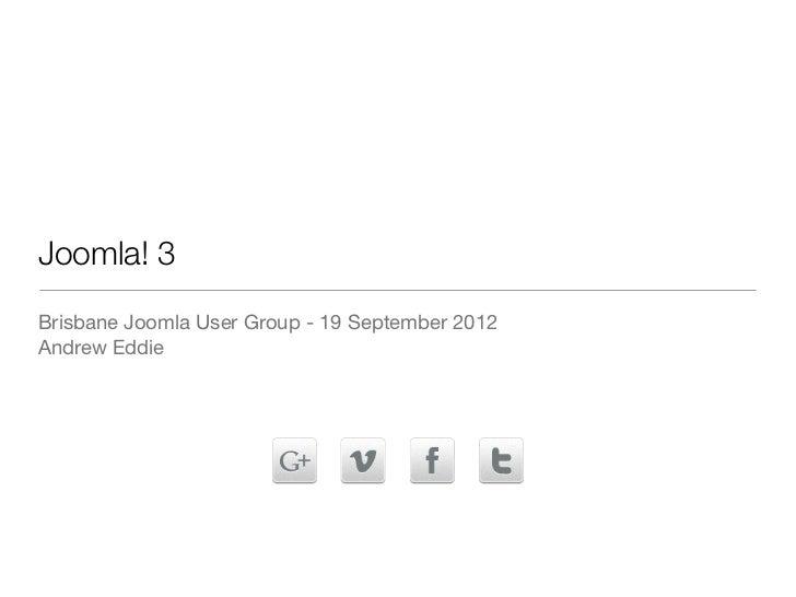 Joomla! 3Brisbane Joomla User Group - 19 September 2012Andrew Eddie
