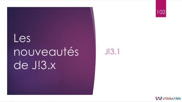 Les nouveautés de J!3.x J!3.1 102