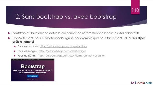 2. Sans bootstrap vs. avec bootstrap  Bootstrap est la référence actuelle qui permet de notamment de rendre les sites ada...