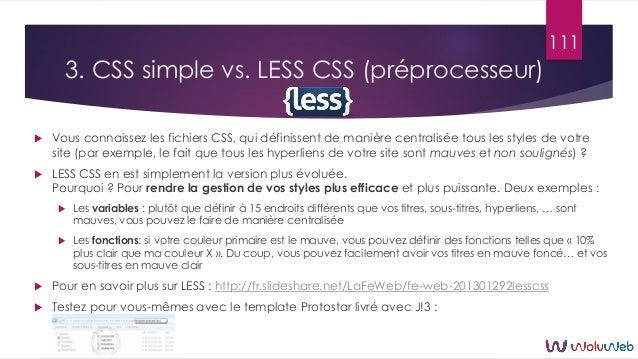 3. CSS simple vs. LESS CSS (préprocesseur)  Vous connaissez les fichiers CSS, qui définissent de manière centralisée tous...