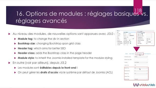  Au niveau des modules, de nouvelles options sont apparues avec J!3.0 :  Module tag: to change the div in section  Boot...