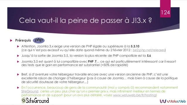 Cela vaut-il la peine de passer à J!3.x ?  Prérequis  Attention, Joomla 3.x exige une version de PHP égale ou supérieure...