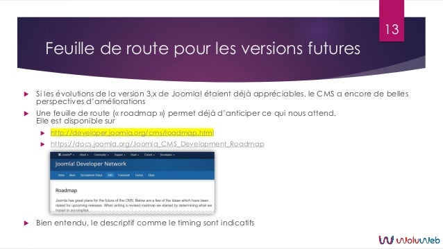 Feuille de route pour les versions futures  Si les évolutions de la version 3.x de Joomla! étaient déjà appréciables, le ...