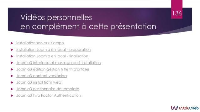Vidéos personnelles en complément à cette présentation  installation serveur Xampp  installation Joomla en local - prépa...