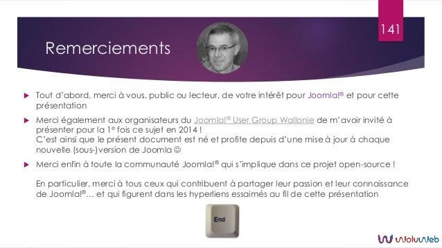 Remerciements  Tout d'abord, merci à vous, public ou lecteur, de votre intérêt pour Joomla!® et pour cette présentation ...