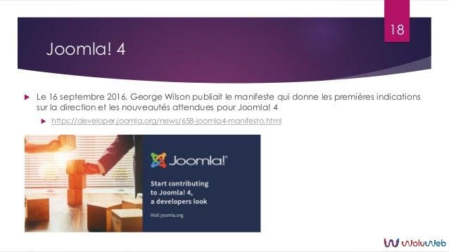 Joomla! 4  Le 16 septembre 2016, George Wilson publiait le manifeste qui donne les premières indications sur la direction...