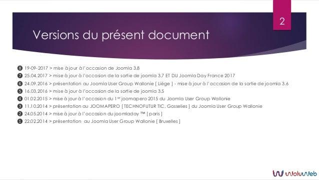 Versions du présent document ❽ 19-09-2017 > mise à jour à l'occasion de Joomla 3.8 ❼ 25.04.2017 > mise à jour à l'occasion...