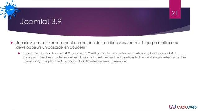 Joomla! 3.9  Joomla 3.9 sera essentiellement une version de transition vers Joomla 4, qui permettra aux développeurs un p...
