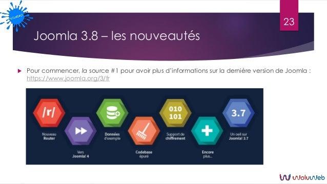Joomla 3.8 – les nouveautés  Pour commencer, la source #1 pour avoir plus d'informations sur la dernière version de Jooml...