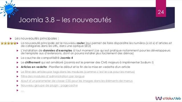 Joomla 3.8 – les nouveautés  Les nouveautés principales :  La nouveauté principale est le nouveau router (qui permet de ...