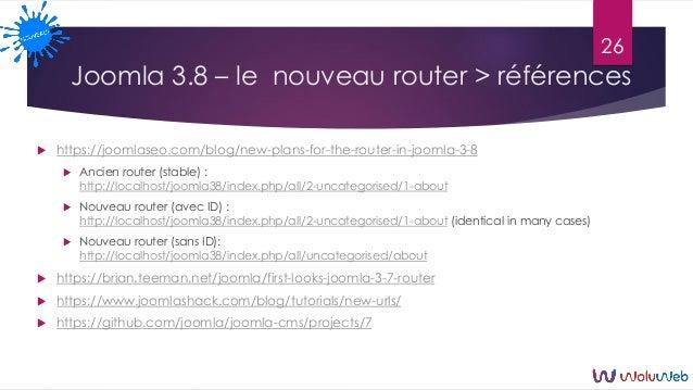 Joomla 3.8 – le nouveau router > références  https://joomlaseo.com/blog/new-plans-for-the-router-in-joomla-3-8  Ancien r...