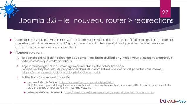 Joomla 3.8 – le nouveau router > redirections  Attention : si vous activez le nouveau Router sur un site existant, pensez...