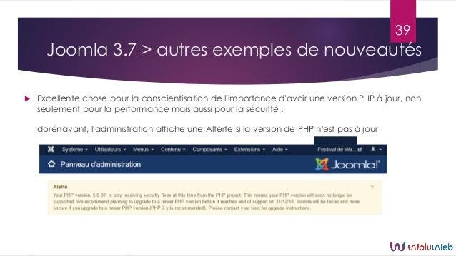Joomla 3.7 > autres exemples de nouveautés  Excellente chose pour la conscientisation de l'importance d'avoir une version...