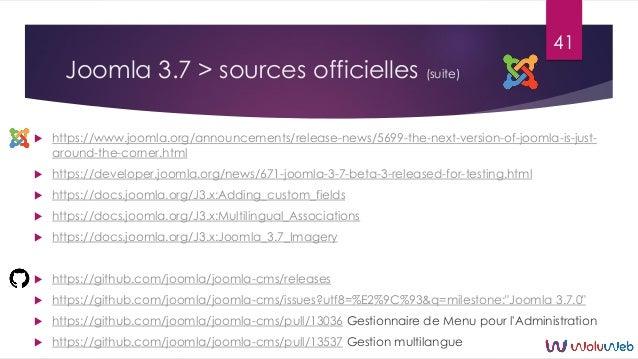Joomla 3.7 > sources officielles (suite)  https://www.joomla.org/announcements/release-news/5699-the-next-version-of-joom...