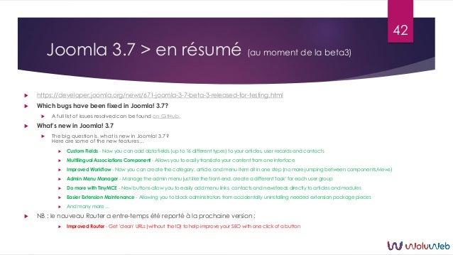 Joomla 3.7 > en résumé (au moment de la beta3)  https://developer.joomla.org/news/671-joomla-3-7-beta-3-released-for-test...