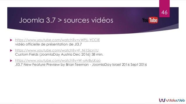 Joomla 3.7 > sources vidéos  https://www.youtube.com/watch?v=vWPjL-YCClE vidéo officielle de présentation de J!3.7  http...