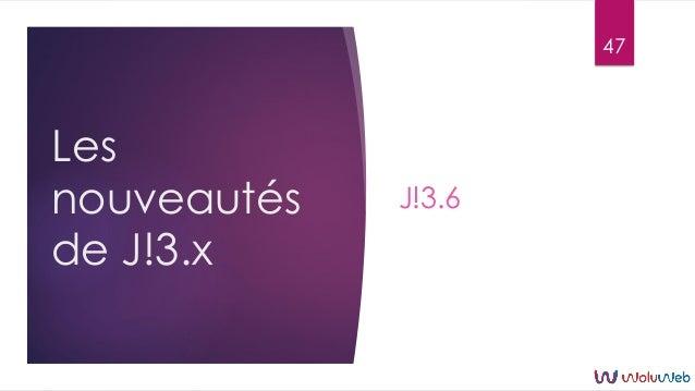 Les nouveautés de J!3.x J!3.6 47