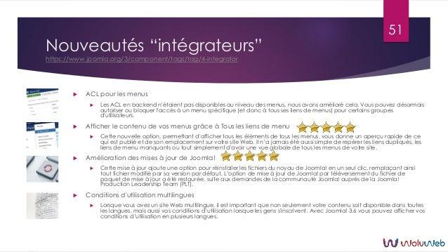 """Nouveautés """"intégrateurs"""" https://www.joomla.org/3/component/tags/tag/4-integrator  ACL pour les menus  Les ACL en backe..."""