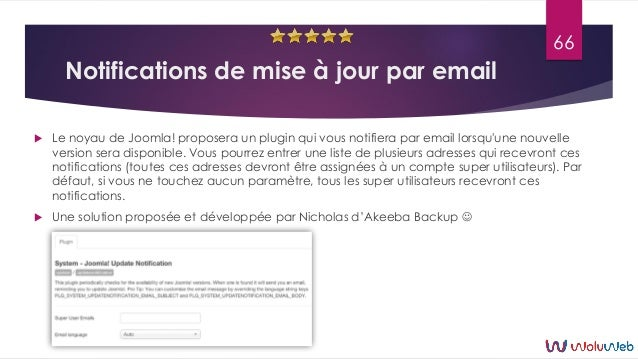 Notifications de mise à jour par email  Le noyau de Joomla! proposera un plugin qui vous notifiera par email lorsqu'une n...