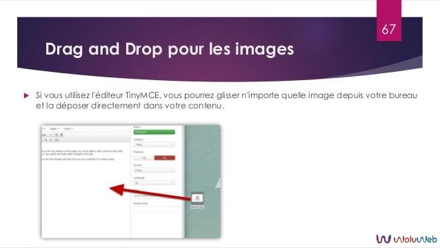 Drag and Drop pour les images  Si vous utilisez l'éditeur TinyMCE, vous pourrez glisser n'importe quelle image depuis vot...