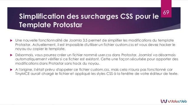 Simplification des surcharges CSS pour le Template Protostar  Une nouvelle fonctionnalité de Joomla 3.5 permet de simplif...