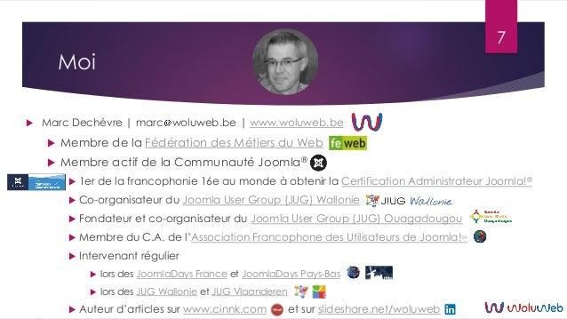 Moi  Marc Dechèvre   marc woluweb.be   www.woluweb.be  Membre de la Fédération des Métiers du Web  Membre actif de la C...