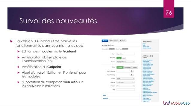 Survol des nouveautés  La version 3.4 introduit de nouvelles fonctionnalités dans Joomla, telles que  Edition des module...