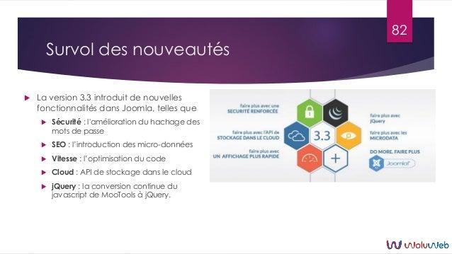 Survol des nouveautés  La version 3.3 introduit de nouvelles fonctionnalités dans Joomla, telles que  Sécurité : l'améli...