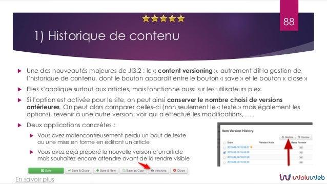 1) Historique de contenu  Une des nouveautés majeures de J!3.2 : le « content versioning », autrement dit la gestion de l...