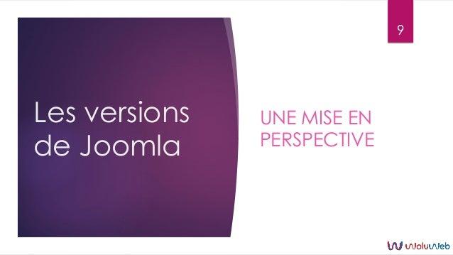 Les versions de Joomla UNE MISE EN PERSPECTIVE 9