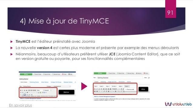 4) Mise à jour de TinyMCE  TinyMCE est l'éditeur préinstallé avec Joomla  La nouvelle version 4 est certes plus moderne ...