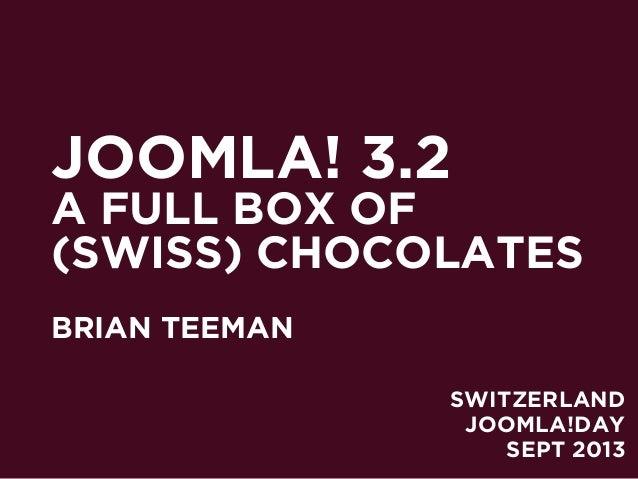 JOOMLA! 3.2 A FULL BOX OF (SWISS) CHOCOLATES BRIAN TEEMAN SWITZERLAND JOOMLA!DAY SEPT 2013