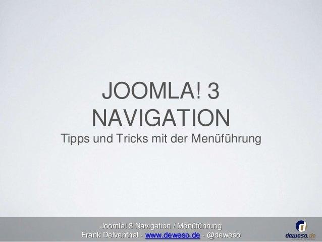 JOOMLA! 3  NAVIGATION  Tipps und Tricks mit der Menüführung  Joomla! 3 Navigation / Menüführung  Frank Delventhal - www.de...